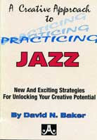 David Baker – A Creative Approach To Practicing Jazz