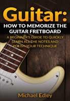 Michael Edley – Guitar: How To Memorize the Guitar Fretboard